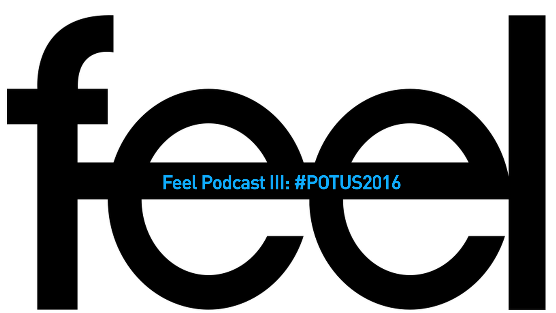#FeelPodcast #POTUS2016