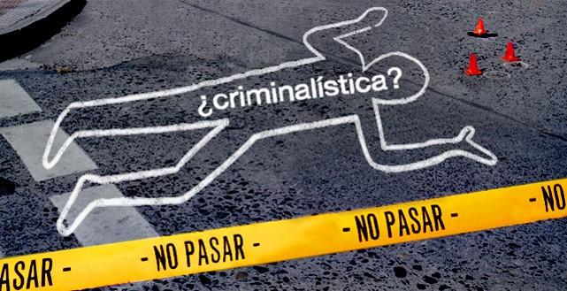 Criminalística: un trabajo que inicia donde la vida termina